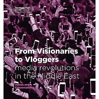 From Visionaries to Vloggers - Media Revolutions in the Middle East by