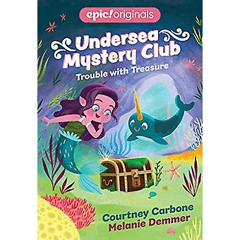 Trouble with Treasure (Undersea Mystery Club Book 2) by Courtney Carb