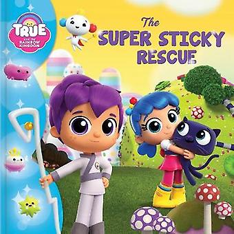 True and the Rainbow Kingdom - The Super Sticky Rescue by Robin Bright