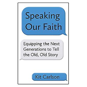 Speaking Our Faith - Equipping the Next Generations to Tell the Old -