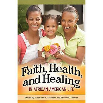 الإيمان -- الصحة -- والشفاء في الحياة الأميركية الأفريقية من قبل ستيفاني Y.