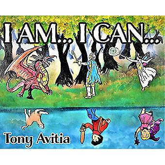 I Am... I Can... - I Can Be My Own Hero by Tony Avitia - 9780999697887