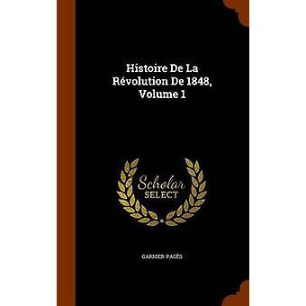 Histoire de La Revolution de 1848 - Volume 1 by Garnier-Pages - 97813