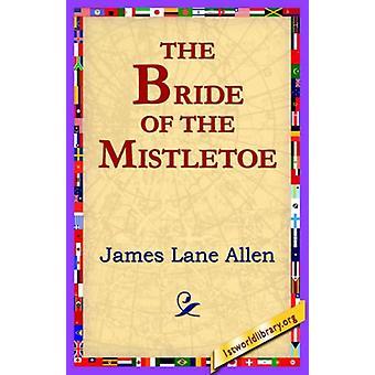 The Bride of the Mistletoe by James Lane Allen - 9781421801568 Book