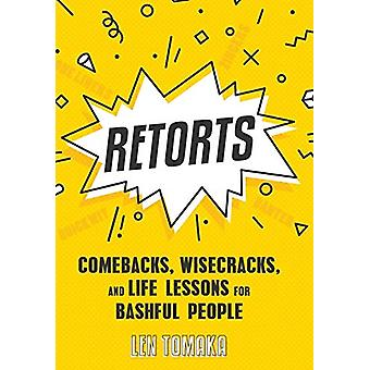 Retorts - Comebacks - Wisecracks - and Life Lessons for Bashful People
