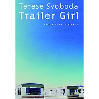 Trailer Girl and Other Stories by Terese Svoboda