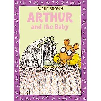 Arthur And The Baby  A Classic Arthur Adventure by Marc Brown