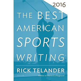 The Best American Sports Writing 2016 by Rick Telander