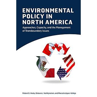 Environmental Policy in North America  Approaches Capacity and the Management of Transboundary Issues