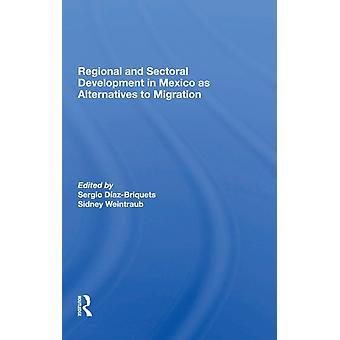 Desarrollo regional y sectorial en México como alternativas a la migración por Sergio Díaz Briquets &Sidney Weintraub