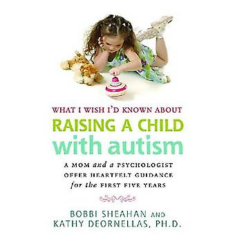 What I Wish Id Known About Raising A Child with Autism by Bobbi SheahanKathy DeOrnellas