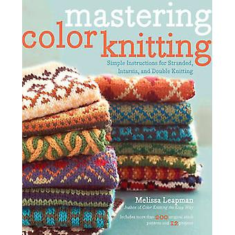 Mastering Color Knitting - Simple Instructions for Stranded - Intarsia