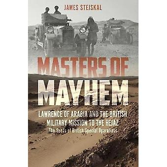 Masters of Mayhem - Lawrence of Arabia and the British Military Missio