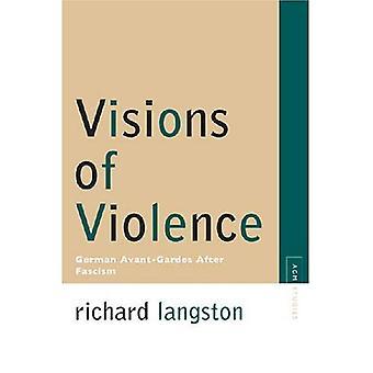Visioner av våld: tyska avantgardena efter fascismen (avantgardet & modernismen studier) (avantgardet och Modernism studier)