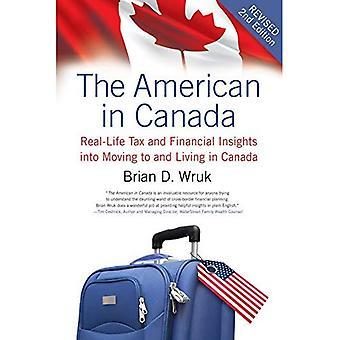 De Amerikaan in Canada: Real-Life fiscale en financiële inzichten in verhuizen naar en wonen in Canada--bijgewerkt en...