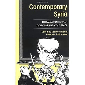 Contemporary Syria : Liberalization Between Cold War and Cold Peace