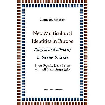 New Multicultural Identities in Europe: Religion and Ethnicity in Secular Societies (Current Issues in Islam)