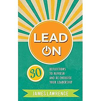 Lead On: 30 reflections to� refresh and re-energize your leadership