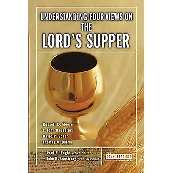 Understanding Four Views on the Lords Supper by Armstrong & John H.