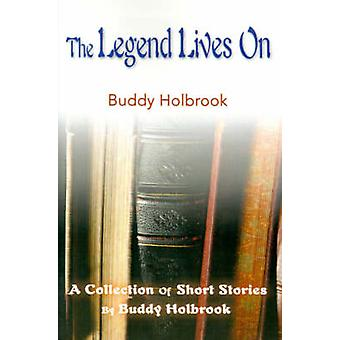 The Legend Lives On A Collection of Short Stories by Buddy Holbrook by Holbrook & Buddy