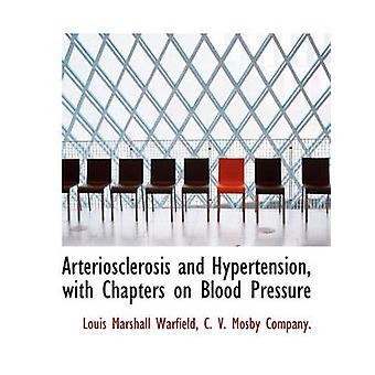 Arteriosclerosis and Hypertension with Chapters on Blood Pressure by Warfield & Louis Marshall