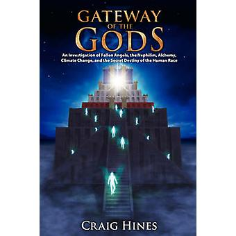 Gateway of the Gods An Investigation of Fallen Angels the Nephilim Alchemy Climate Change and the Secret Destiny of the Human Race by Hines & Craig