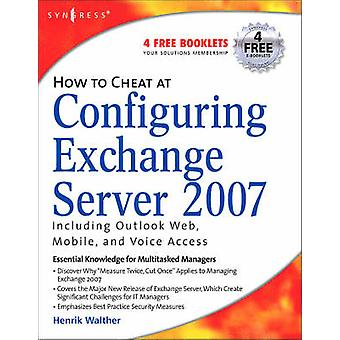 How to Cheat at Configuring Exchange Server 2007 Including Outlook Web Mobile and Voice Access by Walther & Henrik