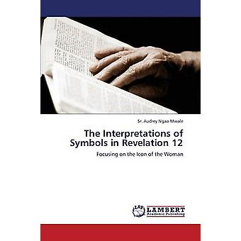 The Interpretations of Symbols in Revelation 12 by Mwale Sr. Audrey Ngao