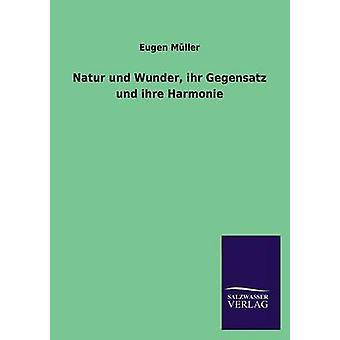 Natur Und Wunder Ihr Gegensatz Und Ihre Harmonie von Muller & Eugen