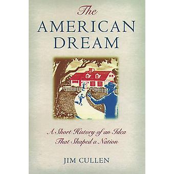 The American Dream - A Short History of an Idea That Shaped a Nation b