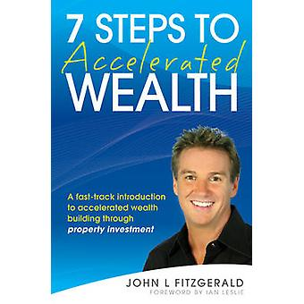 7 Steps to Accelerated Wealth - A Fast-track Introduction to Accelerat