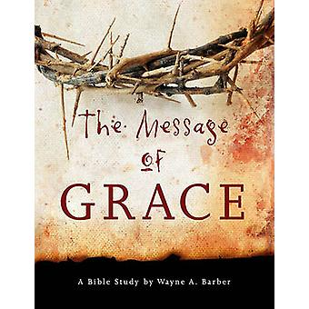 The Message of Grace by Wayne Barber - 9780899573366 Book