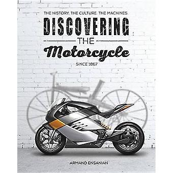 Discovering the Motorcycle - The History. the Culture. the Machines. b