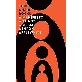This Chair Rocks - A Manifesto Against Ageism by Ashton Applewhite - 9