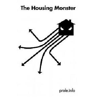 The Housing Monster by Prole Info - Prole - Prole Info - 978160486530