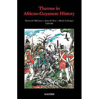 Themes in African Guyanese History by Winston McGowan - James G. Rose
