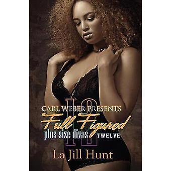 Full Figured 12 - Carl Weber Presents by La Jill Hunt - 9781945855214