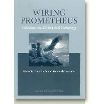 Wiring Prometheus - Globalisation - History and Technology by Peter Ly
