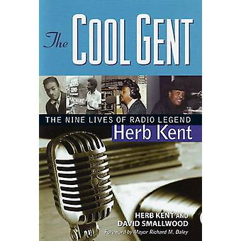 The Cool Gent - The Nine Lives of Radio Legend Herb Kent by Herb Kent