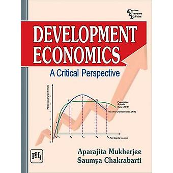 Development Economics - A Critical Perspective by Aparajita Mukherjee