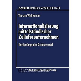 Internationalisierung mittelstndischer Zulieferunternehmen Entscheidungen im Strukturwandel by Winkelmann & Torsten