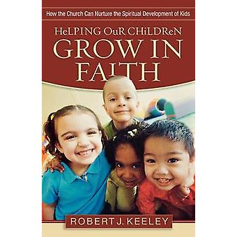 Helping Our Children Grow in Faith - How the Church Can Nurture the Sp
