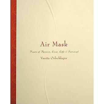 Air Mask - Poems of Passion - Love - Life & Survival by Vanita Oel