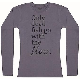 Only Dead Fish Go With The Flow - Womens Long Sleeve T-Shirt