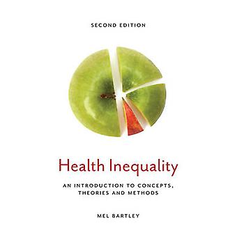 Health Inequality An Introduction to Concepts Theories and Methods by Bartley & Mel