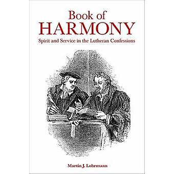 Book of Harmony Spirit and Service in the Lutheran Confessions by Lohrmann & Martin J.