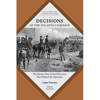 Decisions of the Atlanta Campaign by Lawrence K Peterson