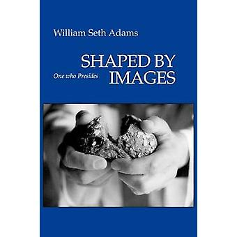 Shaped by Images One Who Presides by Adams & William Seth