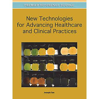 New Technologies for Advancing Healthcare and Clinical Practices by Tan & Joseph