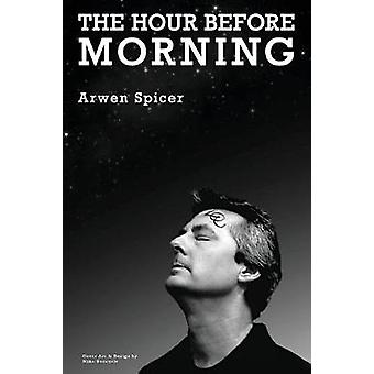 The Hour before Morning by Spicer & Arwen